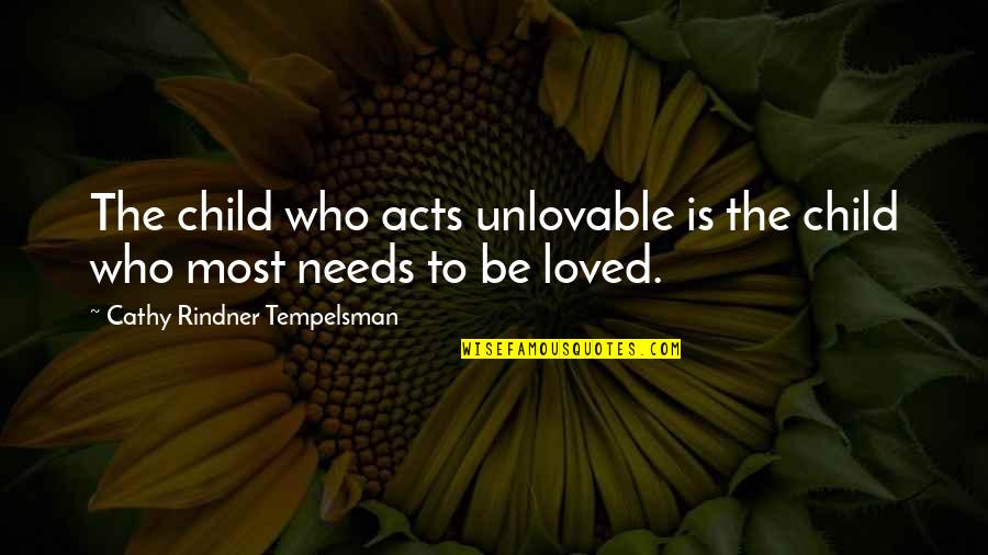 Your Child Needs You Quotes By Cathy Rindner Tempelsman: The child who acts unlovable is the child