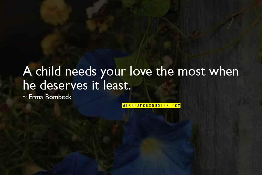 Your Child Needs You Quotes By Erma Bombeck: A child needs your love the most when