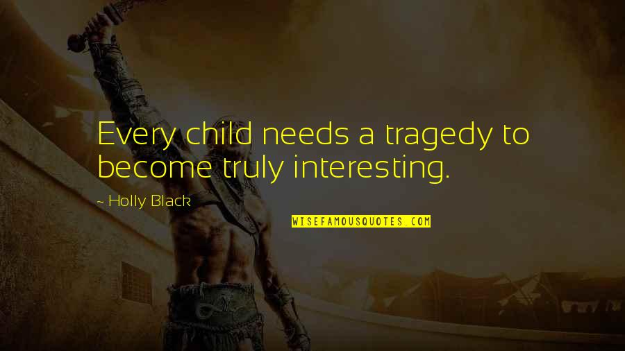 Your Child Needs You Quotes By Holly Black: Every child needs a tragedy to become truly