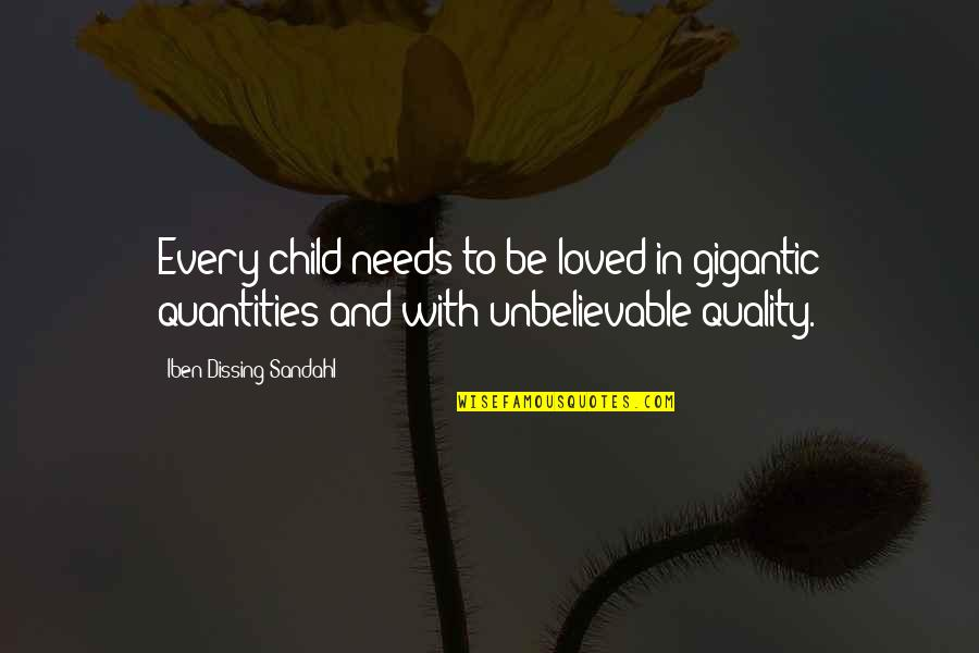 Your Child Needs You Quotes By Iben Dissing Sandahl: Every child needs to be loved in gigantic