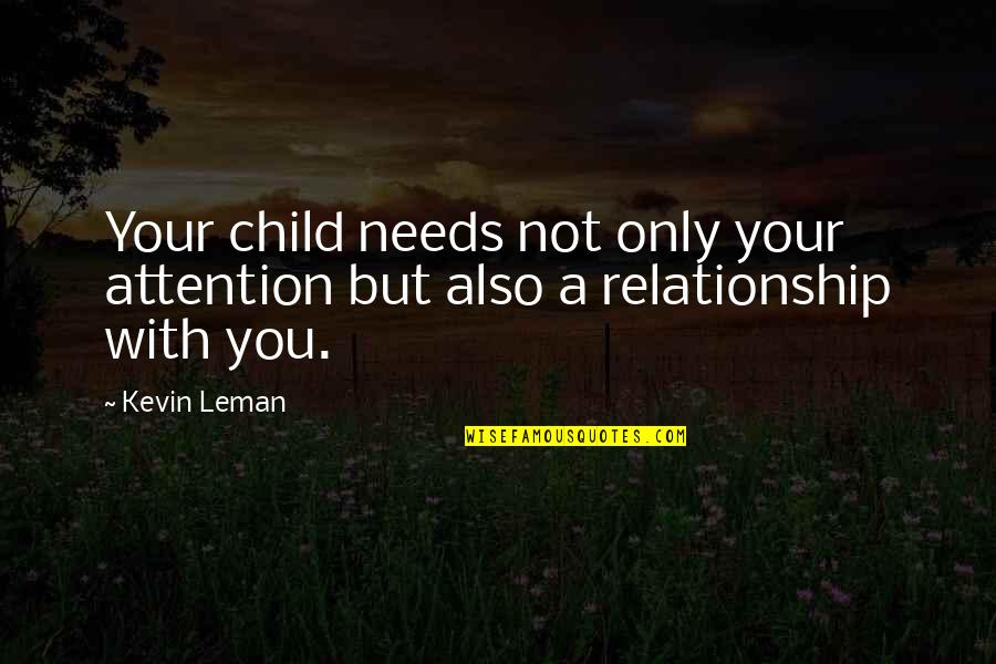 Your Child Needs You Quotes By Kevin Leman: Your child needs not only your attention but