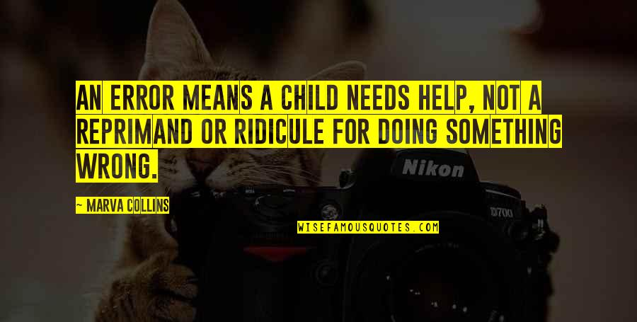 Your Child Needs You Quotes By Marva Collins: An error means a child needs help, not