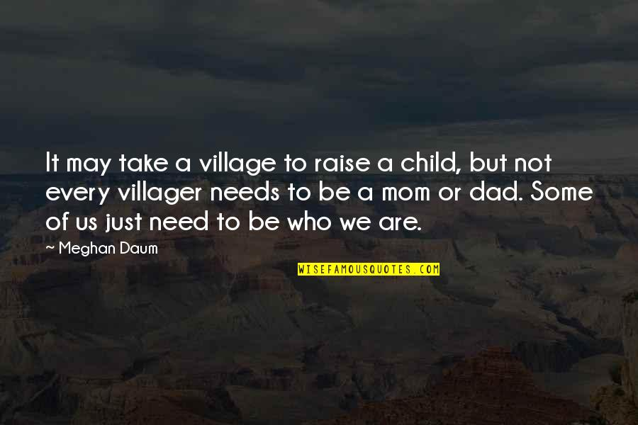 Your Child Needs You Quotes By Meghan Daum: It may take a village to raise a