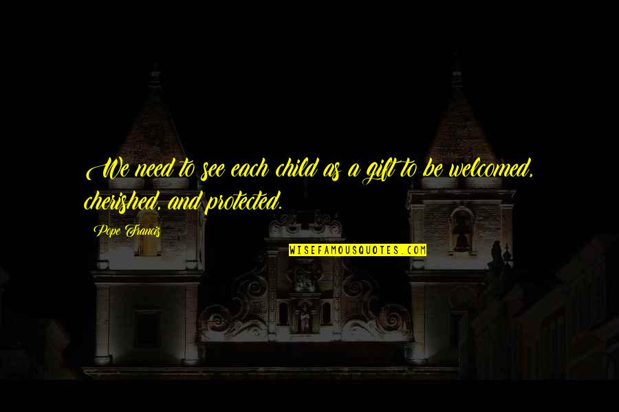 Your Child Needs You Quotes By Pope Francis: We need to see each child as a