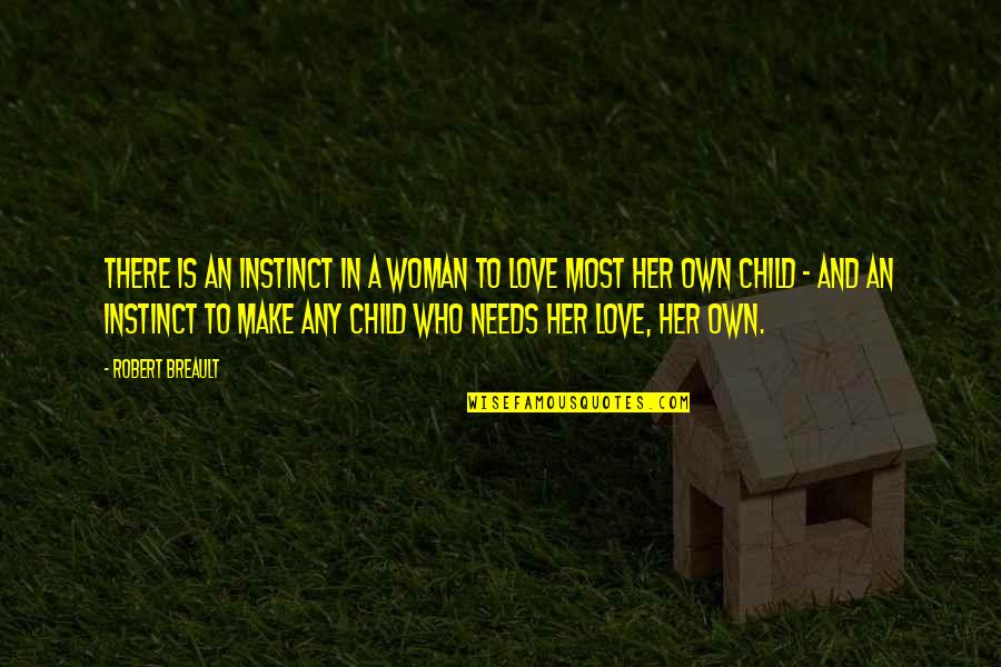 Your Child Needs You Quotes By Robert Breault: There is an instinct in a woman to