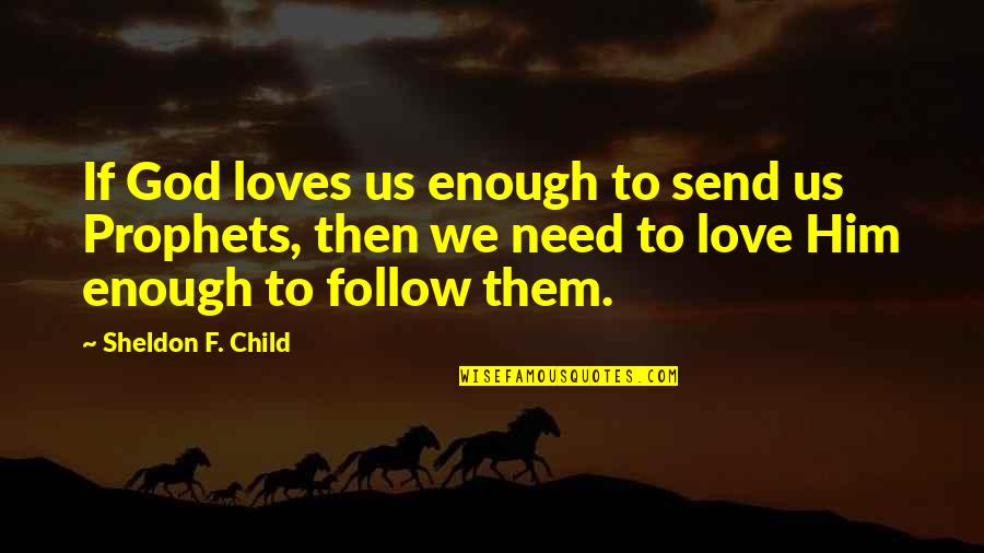 Your Child Needs You Quotes By Sheldon F. Child: If God loves us enough to send us