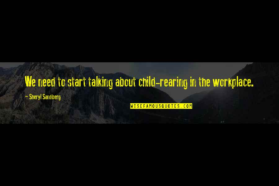Your Child Needs You Quotes By Sheryl Sandberg: We need to start talking about child-rearing in