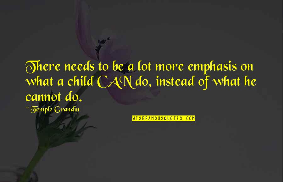 Your Child Needs You Quotes By Temple Grandin: There needs to be a lot more emphasis