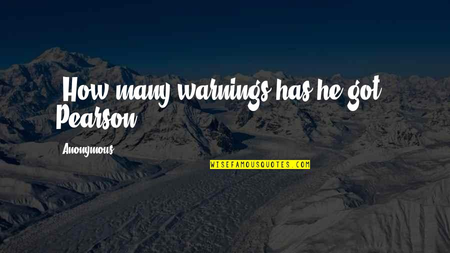 """Your Crush Doesn't Like You Quotes By Anonymous: """"How many warnings has he got?"""" Pearson"""