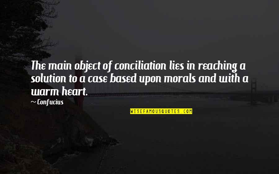 Your Crush Doesn't Like You Quotes By Confucius: The main object of conciliation lies in reaching