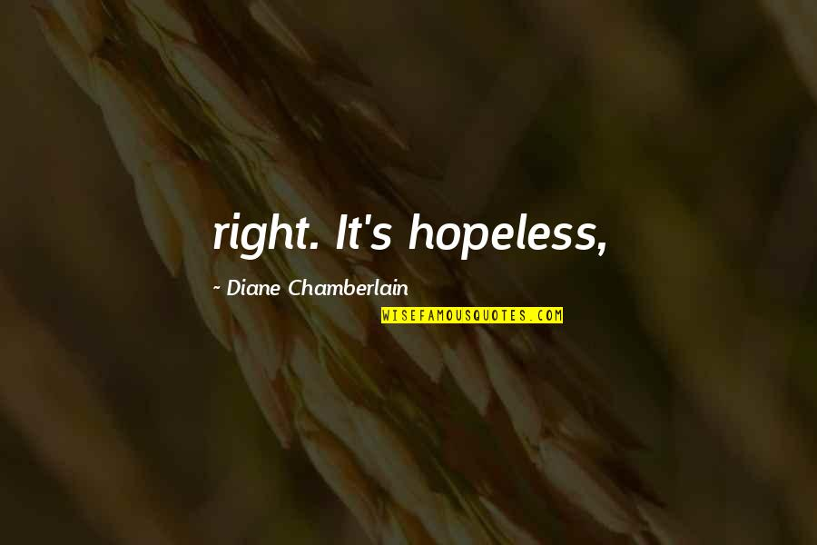 Your Crush Doesn't Like You Quotes By Diane Chamberlain: right. It's hopeless,