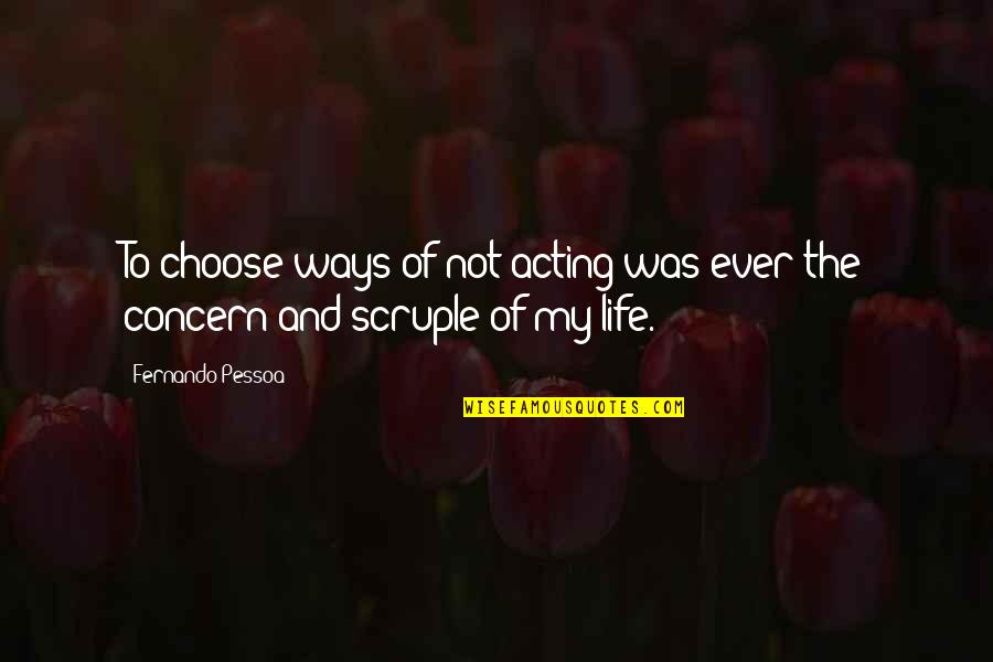 Your Crush Doesn't Like You Quotes By Fernando Pessoa: To choose ways of not acting was ever
