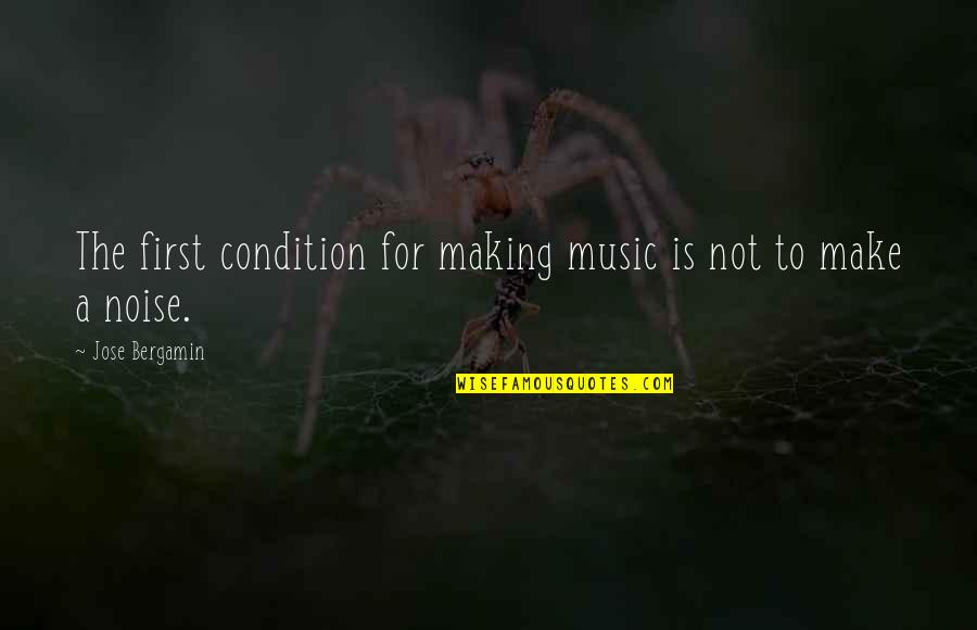 Your Crush Doesn't Like You Quotes By Jose Bergamin: The first condition for making music is not