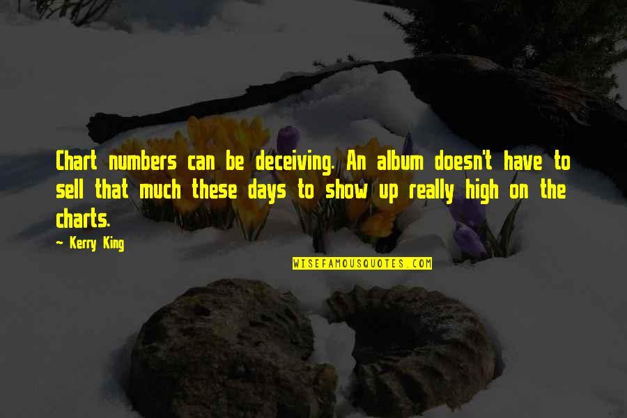 Your Crush Doesn't Like You Quotes By Kerry King: Chart numbers can be deceiving. An album doesn't
