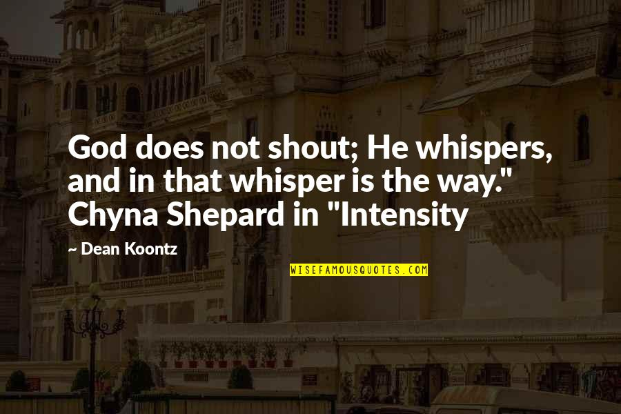 Your Cute Boyfriend Quotes By Dean Koontz: God does not shout; He whispers, and in