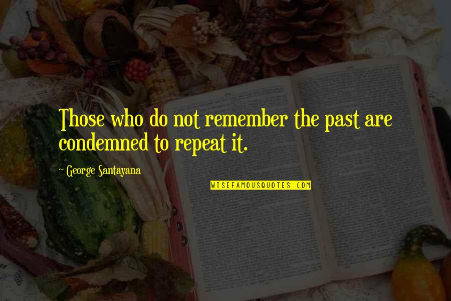 Your Cute Boyfriend Quotes By George Santayana: Those who do not remember the past are