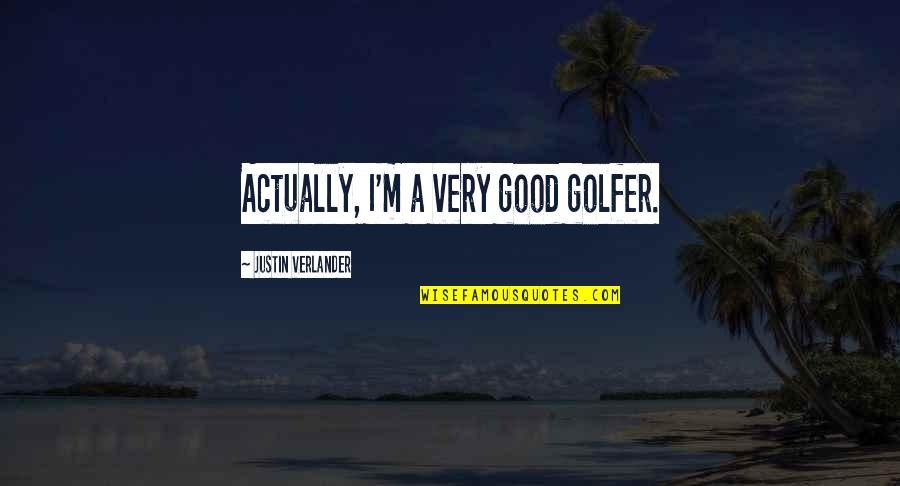 Your Cute Boyfriend Quotes By Justin Verlander: Actually, I'm a very good golfer.