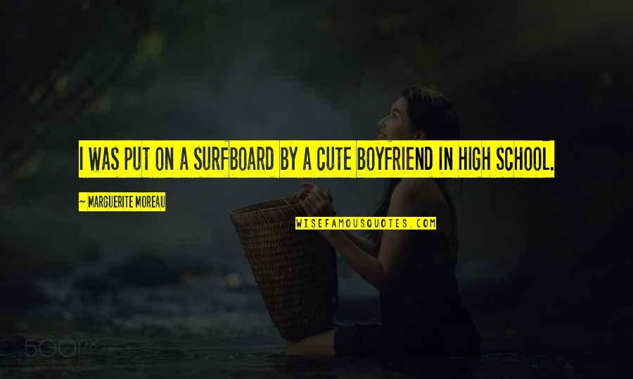 Your Cute Boyfriend Quotes By Marguerite Moreau: I was put on a surfboard by a