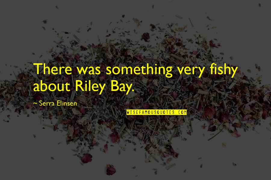 Your Cute Boyfriend Quotes By Serra Elinsen: There was something very fishy about Riley Bay.
