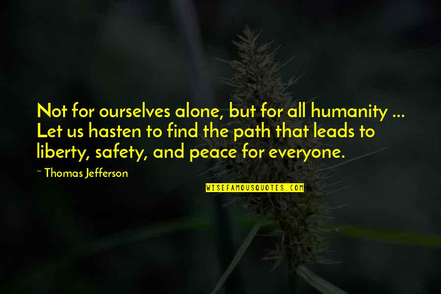 Your Cute Boyfriend Quotes By Thomas Jefferson: Not for ourselves alone, but for all humanity
