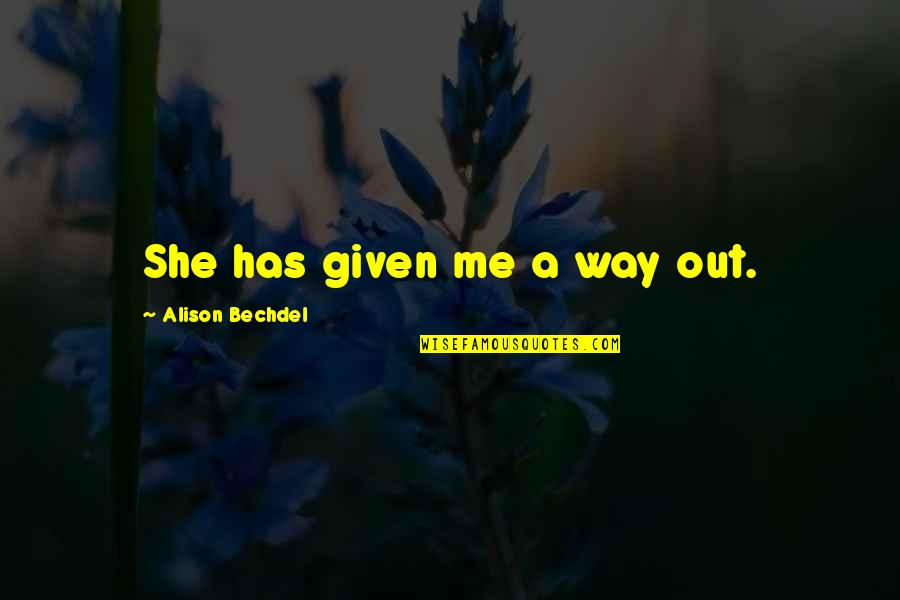 Your Daughters Growing Up Quotes By Alison Bechdel: She has given me a way out.