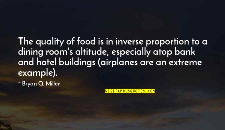 Your Dining Room Quotes By Bryan Q. Miller: The quality of food is in inverse proportion
