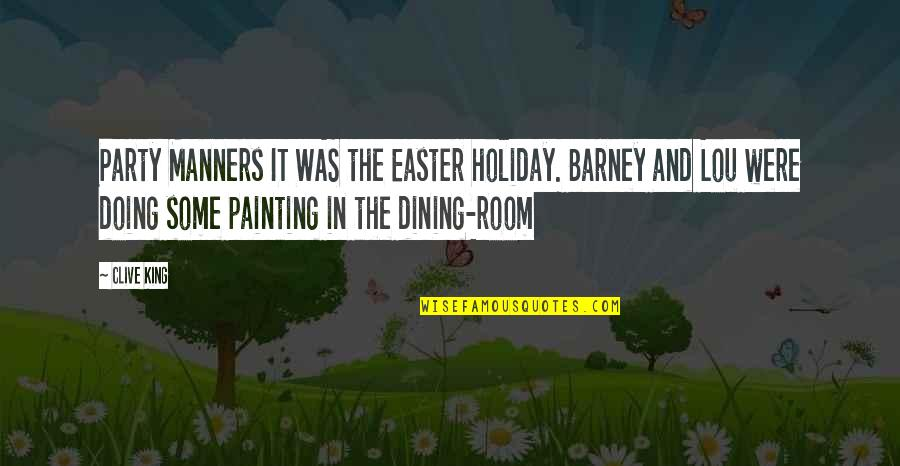 Your Dining Room Quotes By Clive King: Party Manners IT WAS the Easter holiday. Barney
