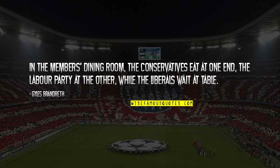 Your Dining Room Quotes By Gyles Brandreth: In the Members' Dining Room, the Conservatives eat