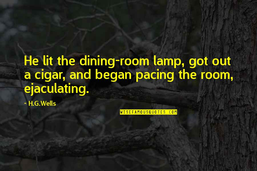 Your Dining Room Quotes By H.G.Wells: He lit the dining-room lamp, got out a