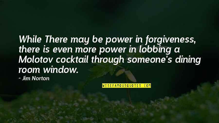 Your Dining Room Quotes By Jim Norton: While There may be power in forgiveness, there