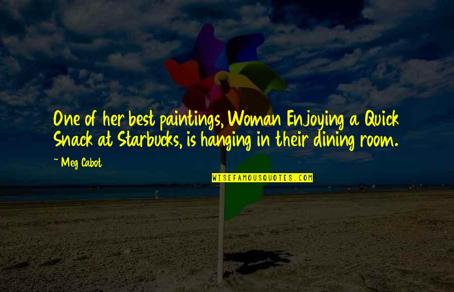 Your Dining Room Quotes By Meg Cabot: One of her best paintings, Woman Enjoying a