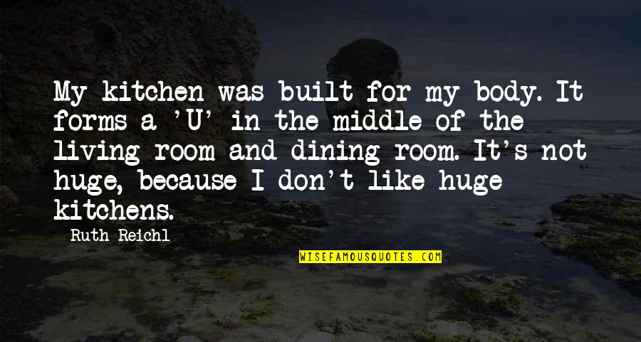 Your Dining Room Quotes By Ruth Reichl: My kitchen was built for my body. It