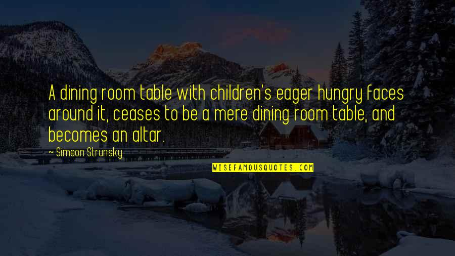 Your Dining Room Quotes By Simeon Strunsky: A dining room table with children's eager hungry