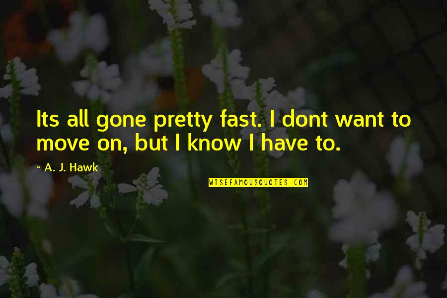 Your Ex Moving On Fast Quotes By A. J. Hawk: Its all gone pretty fast. I dont want