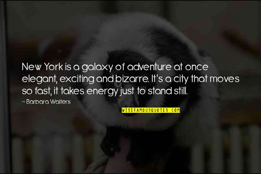 Your Ex Moving On Fast Quotes By Barbara Walters: New York is a galaxy of adventure at