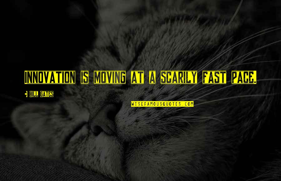 Your Ex Moving On Fast Quotes By Bill Gates: Innovation is moving at a scarily fast pace.