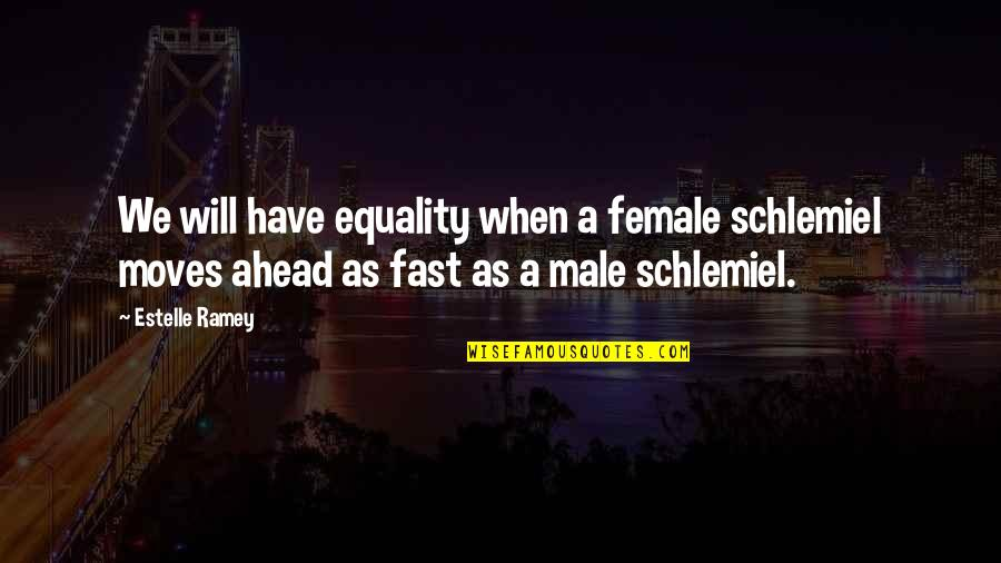 Your Ex Moving On Fast Quotes By Estelle Ramey: We will have equality when a female schlemiel