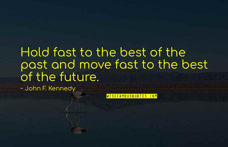 Your Ex Moving On Fast Quotes By John F. Kennedy: Hold fast to the best of the past