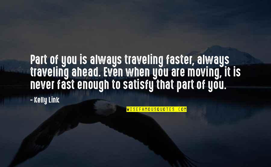 Your Ex Moving On Fast Quotes By Kelly Link: Part of you is always traveling faster, always