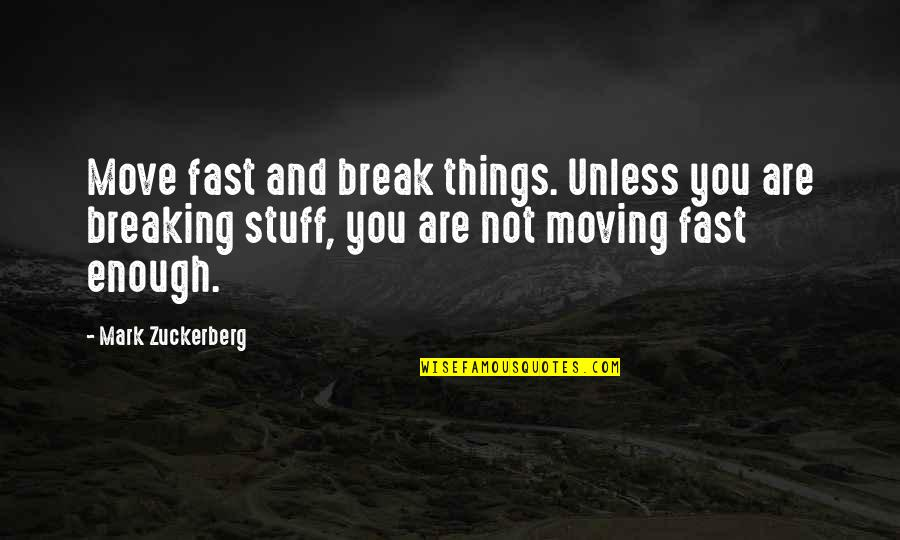 Your Ex Moving On Fast Quotes By Mark Zuckerberg: Move fast and break things. Unless you are