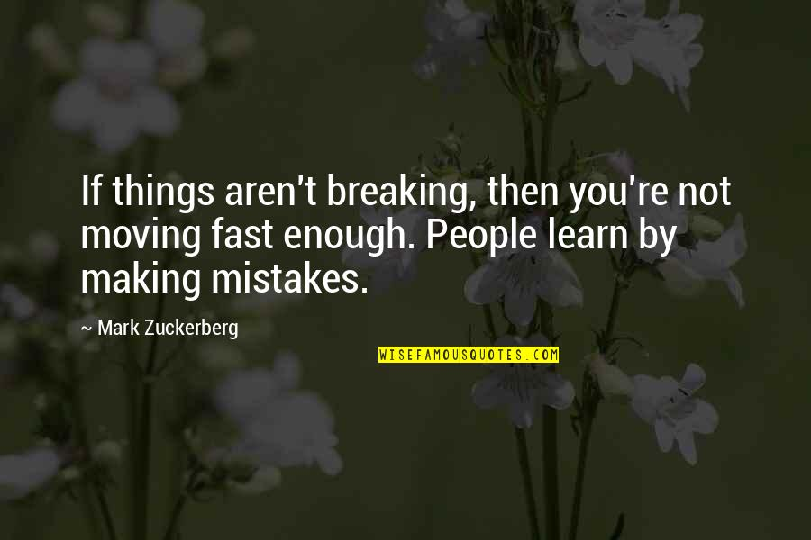 Your Ex Moving On Fast Quotes By Mark Zuckerberg: If things aren't breaking, then you're not moving