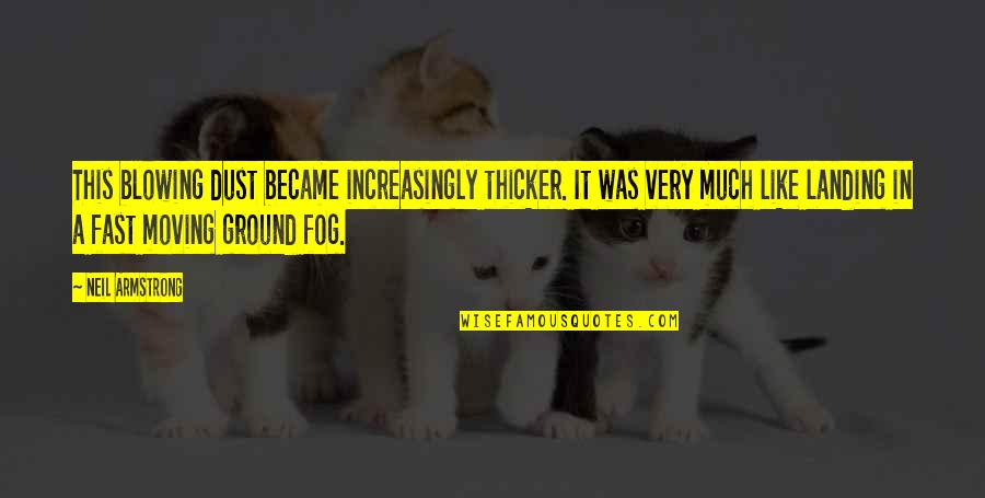 Your Ex Moving On Fast Quotes By Neil Armstrong: This blowing dust became increasingly thicker. It was