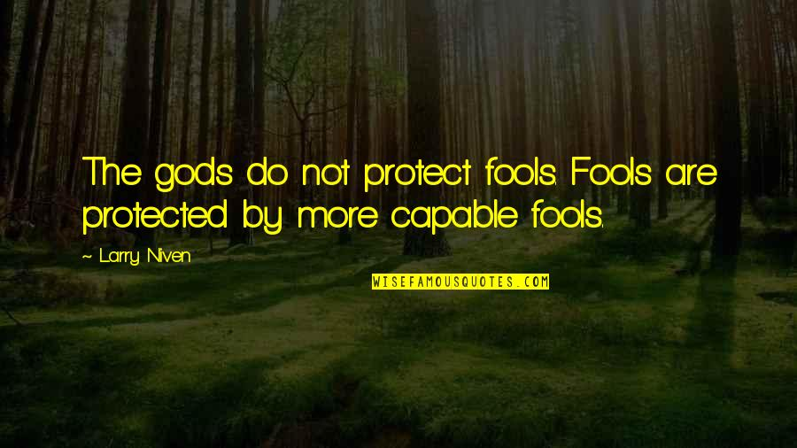 Your Ex Moving On Tumblr Quotes By Larry Niven: The gods do not protect fools. Fools are