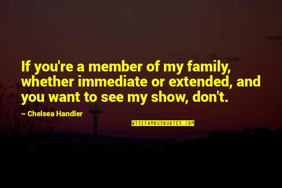 Your Extended Family Quotes By Chelsea Handler: If you're a member of my family, whether