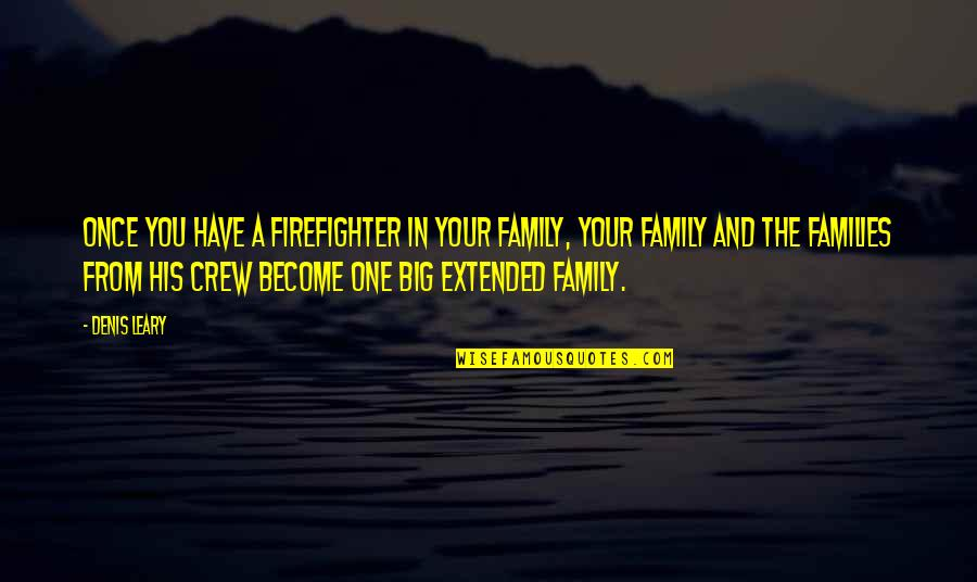Your Extended Family Quotes By Denis Leary: Once you have a firefighter in your family,