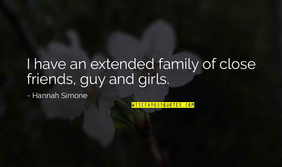 Your Extended Family Quotes By Hannah Simone: I have an extended family of close friends,