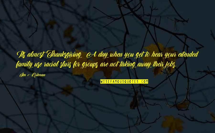 Your Extended Family Quotes By Jen Kirkman: Its almost Thanksgiving! A day when you get