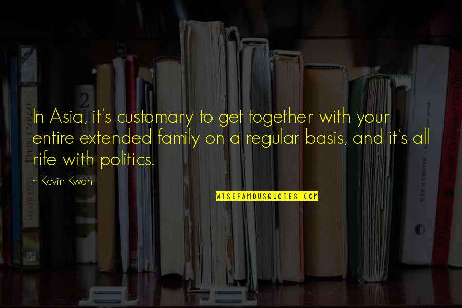 Your Extended Family Quotes By Kevin Kwan: In Asia, it's customary to get together with