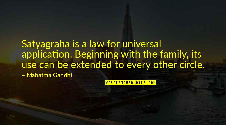 Your Extended Family Quotes By Mahatma Gandhi: Satyagraha is a law for universal application. Beginning