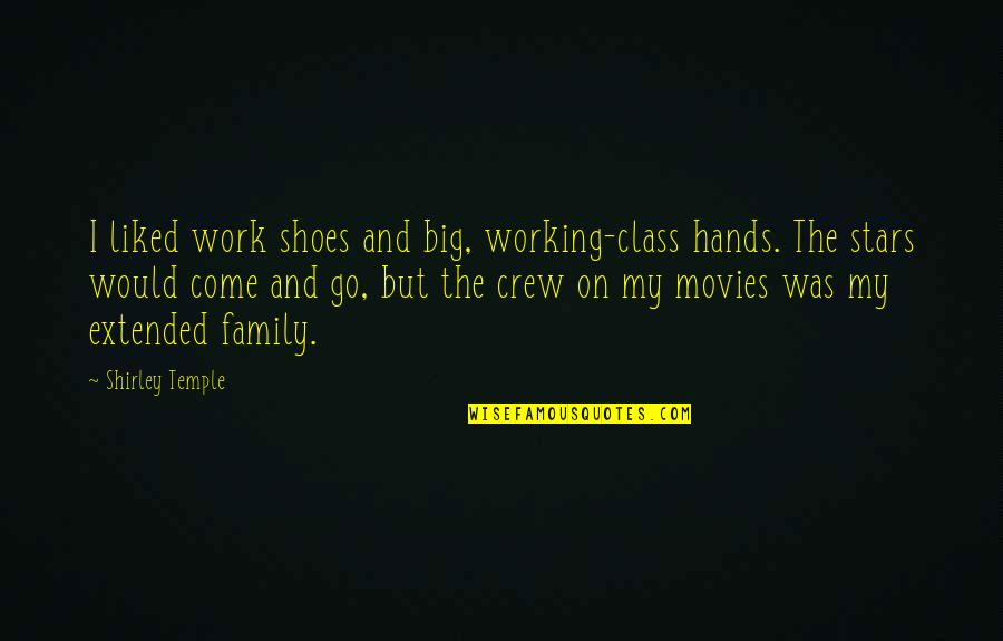 Your Extended Family Quotes By Shirley Temple: I liked work shoes and big, working-class hands.